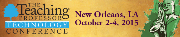 The Teaching Professor Technology Workshop New Orleans, LA October  2-4, 2015